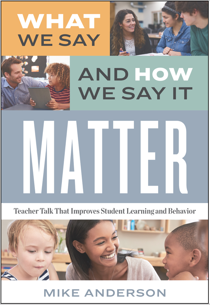 What We Say And How We Say It Matter - Teacher Talk That Improves Student Learning And Behavior.